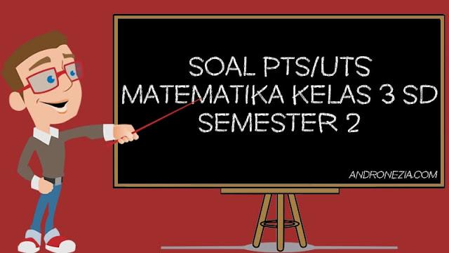 Soal PTS/UTS Matematika Kelas 3 SD/MI Semester 2 Tahun 2021