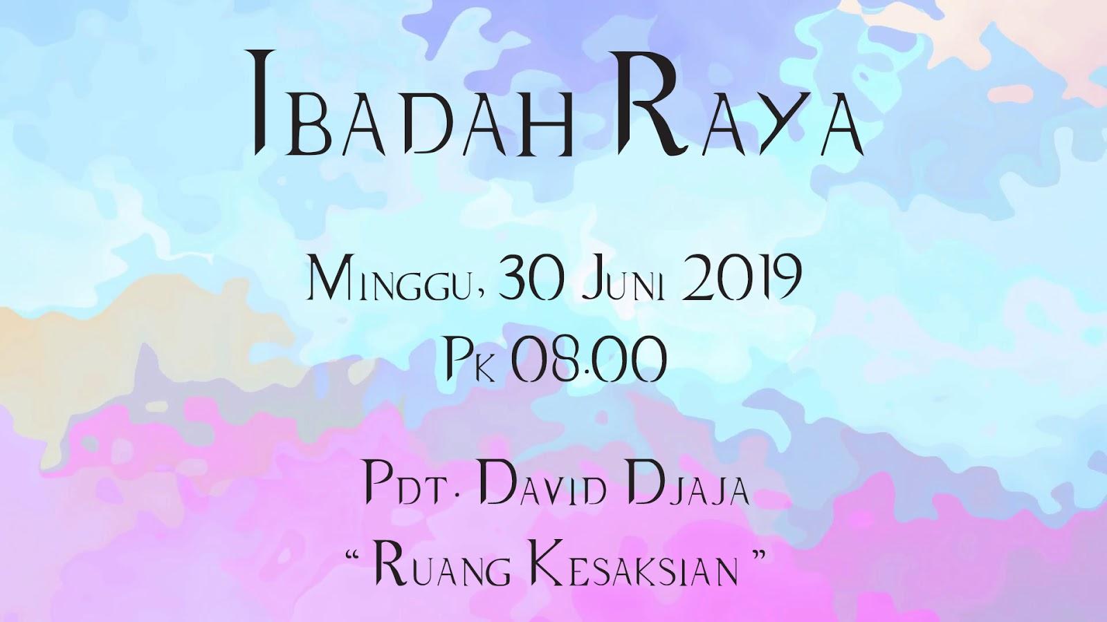 Ibadah Raya Pagi 30 Juni 2019 Jam 08.00 WIB