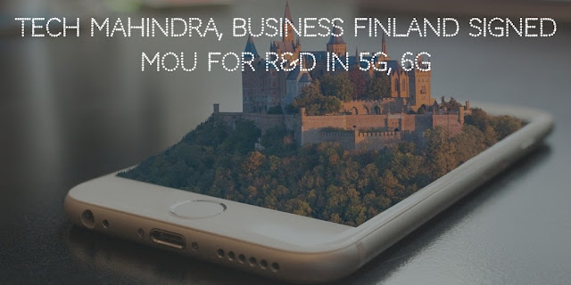 Tech Mahindra, Business Finland signed MoU for R&D in 5G, 6G