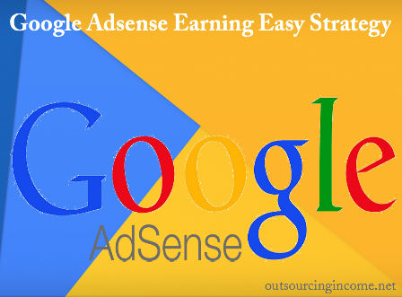 Google Adsense Earning Easy Strategy - Make Money With Google