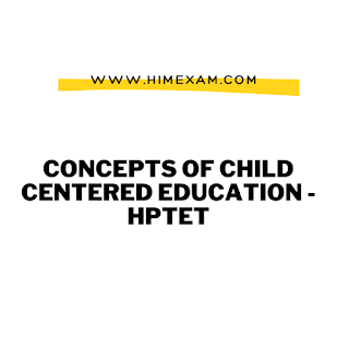 CONCEPTS OF CHILD CENTERED EDUCATION -HPTET
