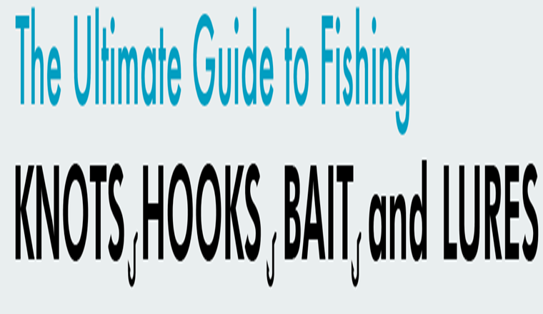 The Ultimate Guide To Fishing Knots Hooks Bait And Lures #infographic