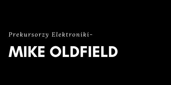 Prekursorzy Elektroniki - Mike Oldfield