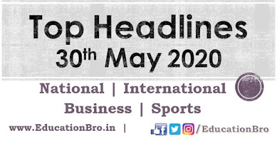 Top Headlines 30th May 2020: EducationBro