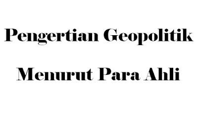 Pengertian Geopolitik Menurut Para Ahli