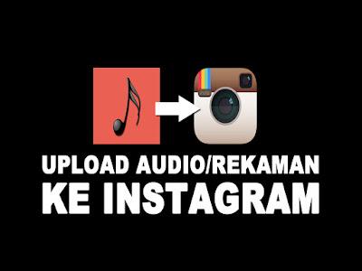 Bagaimana sih cara upload audio atau rekaman maupun musik ke instagram Cara Upload Rekaman Suara atau file Audio ke Instagram