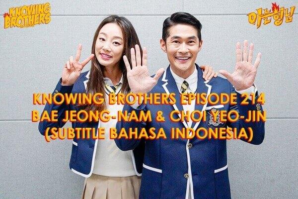 Nonton streaming online & download Knowing Bros eps 214 bintang tamu Bae Jeong-nam & Choi Yeo-jin subtitle bahasa Indonesia