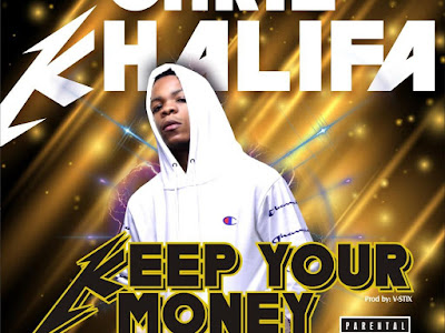 DOWNLOAD MP3: Chris Khalifa - Keep Your Money
