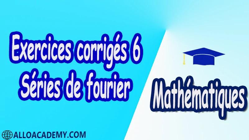 Exercices corrigés 6 Séries de Fourier PDF Séries de fourier Mathématiques Maths Cours résumés exercices corrigés devoirs corrigés Examens corrigés Contrôle corrigé travaux dirigés td pdf