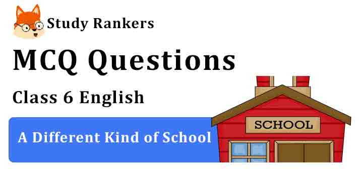 MCQ Questions for Class 6 English Chapter 5 A Different Kind of School Honeysuckle