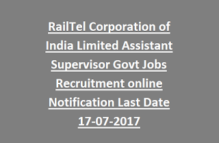 RailTel Corporation of India Limited Assistant Supervisor Govt Jobs Recruitment online Notification Last Date 17-07-2017