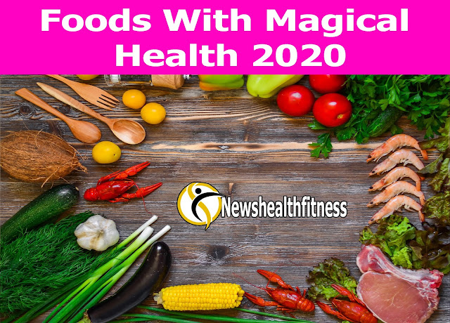 Foods With Magical Health 2020-Newshealthfitness.com