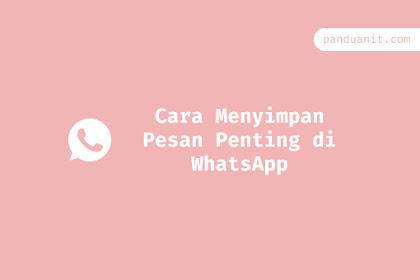 Cara Menyimpan Pesan Penting di WhatsApp