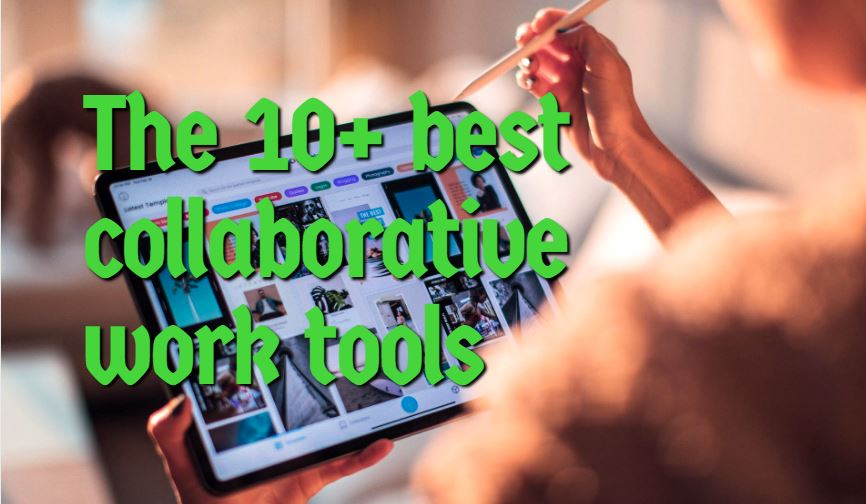 The 10+ best collaborative work tools