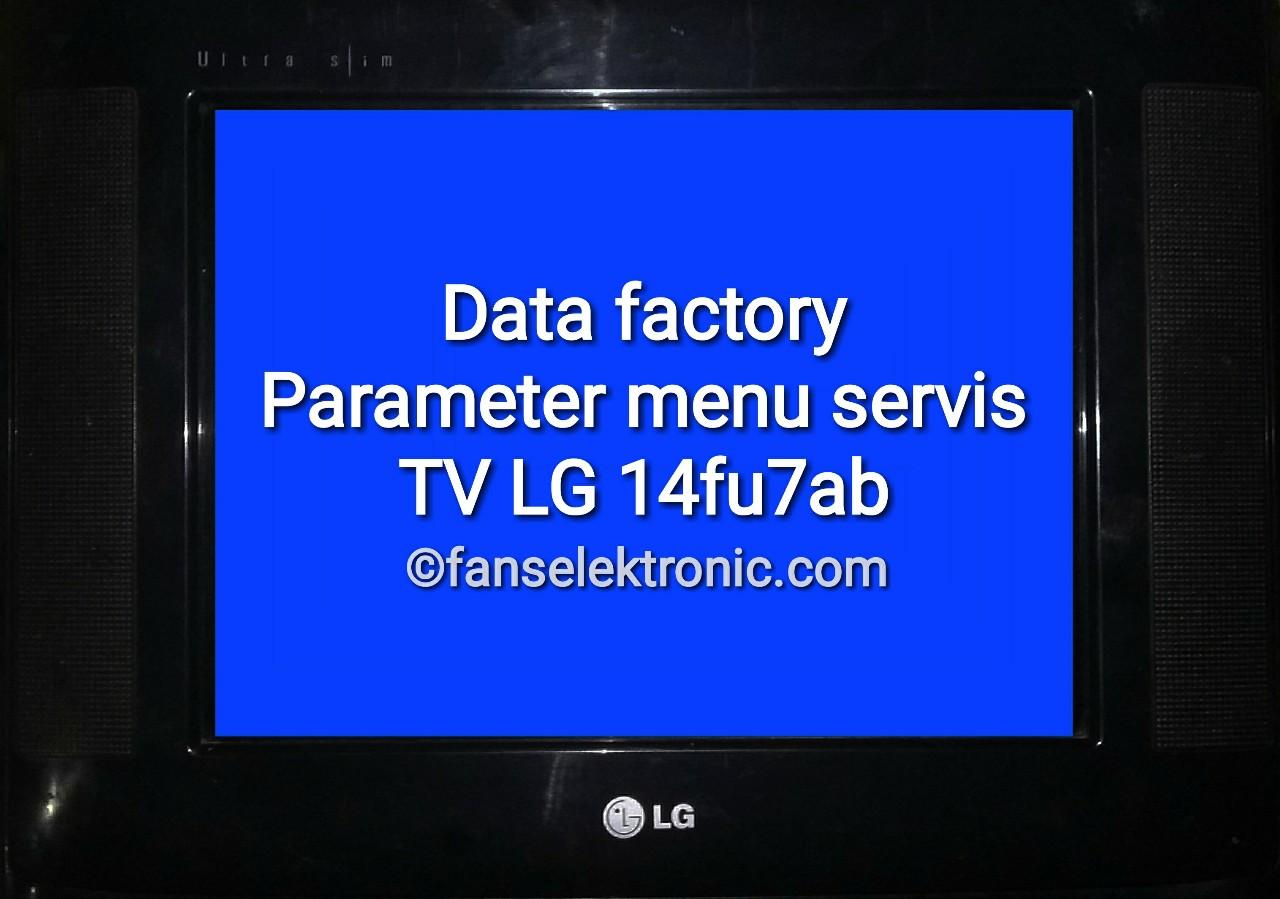 Data Factory Parameter Menu Servis TV LG 14FU7AB