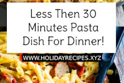 Less Then 30 Minutes Pasta Dish For Dinner!