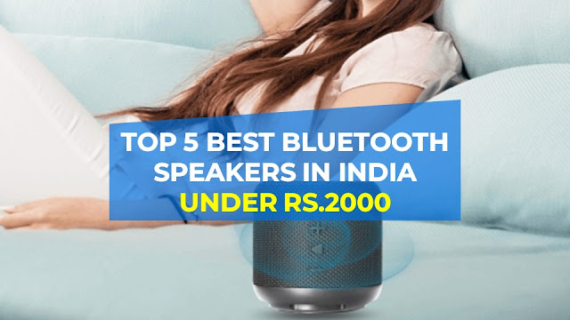 Top 5 best Bluetooth speakers in India under Rs.2000
