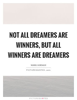 Not all dreamers are winners,but all winners are dreamers!