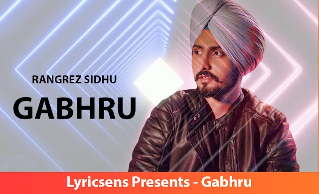 Gabhru Song Lyrics By Rangrez Sidhu | Lyricsens