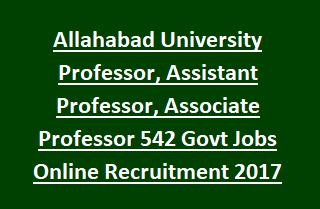 Allahabad University Professor, Assistant Professor, Associate Professor 542 Govt Jobs Online Recruitment Notification 2017