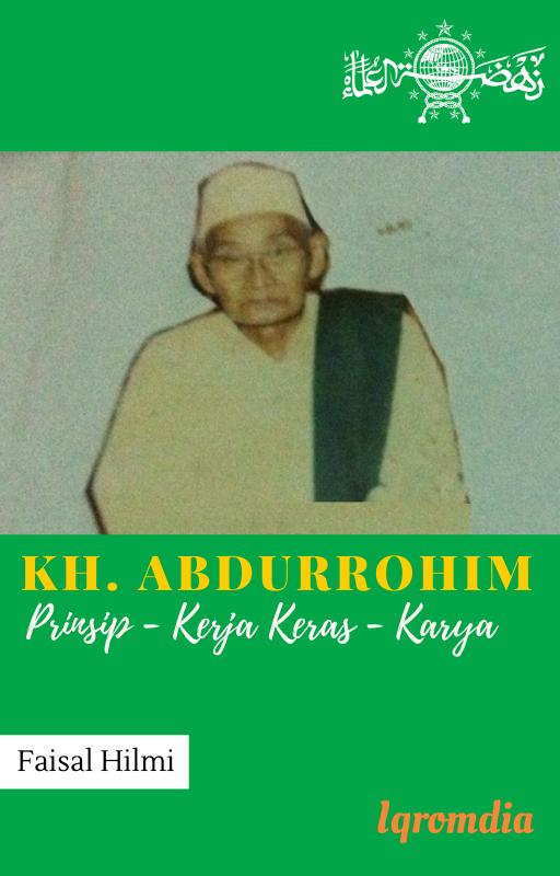 KH. Abdurrohim : Prinsip, Kerja Keras, Karya