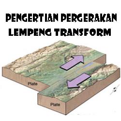 Pengertian dari pergerakan lempeng transform Pengertian dari Pergerakan Lempeng Transform