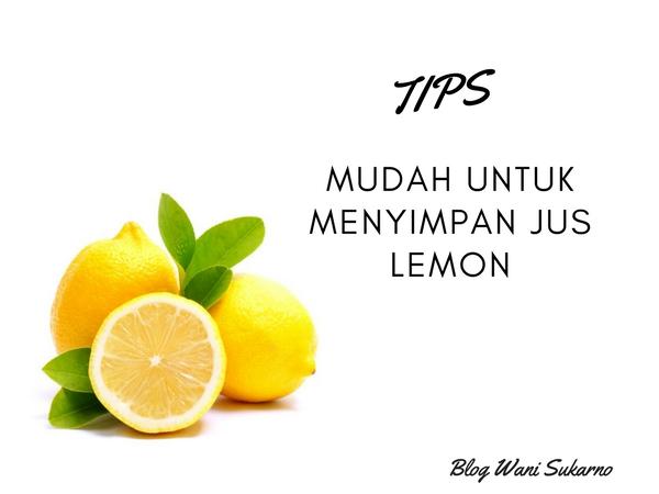 tips mudah untuk menyimpan jus lemon