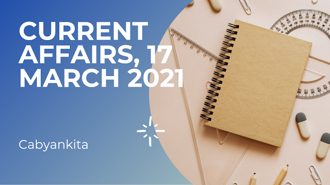 CURRENT AFFAIRS, 17th march 2021