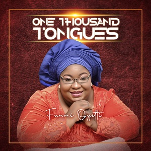 Funmi Oyeti - One Thousand Tongues [Mp3 + Lyrics + Video]