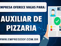 Emprego para Auxiliar de Pizzaria com salário de R$ 1.100,00