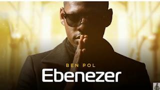 Download Audio | Ben Pol - Ebenezer mp3