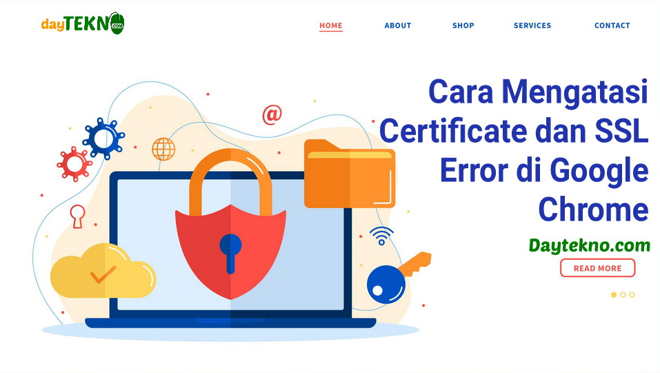 Cara Mengatasi Certificate dan SSL Connection Error di Google Chrome