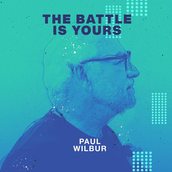 Paul Wilbur – The Battle Is Yours (Single) 2021 (Exclusivo WC)