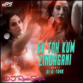 Ek Toh Kum Zindagani (Marjaavaan) Remix - DJ G-TRAK