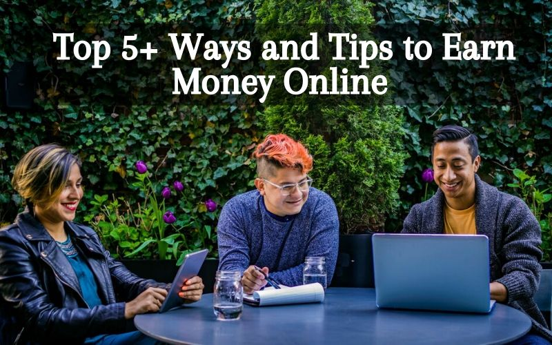 Top 5+ Ways and Tips to Earn Money Online