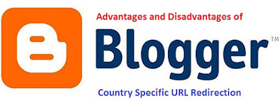 Blogger's Blogspot Country Domain Redirection   Advantages & Disadvantages