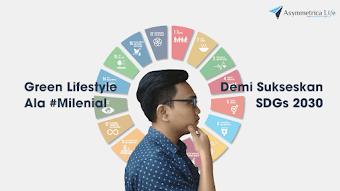 Green Lifestyle Ala #Milenial Demi Sukseskan SDGs 2030