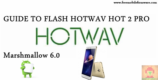 Guide To Flash HOTWAV Hot 2 Pro Marshmallow 6.0 MT6580 Tested Free Firmware Using Mtk Flashtool