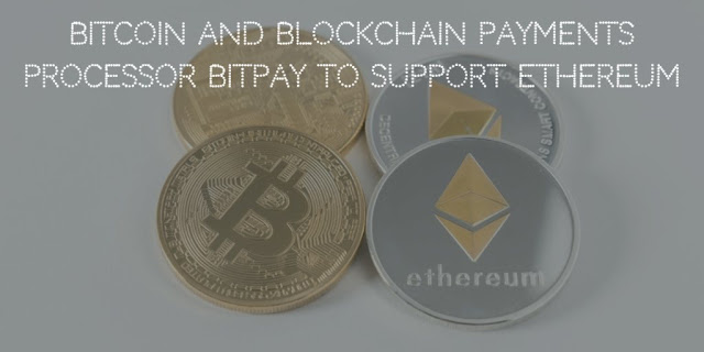 Bitcoin and Blockchain Payments processor BitPay to Support Ethereum
