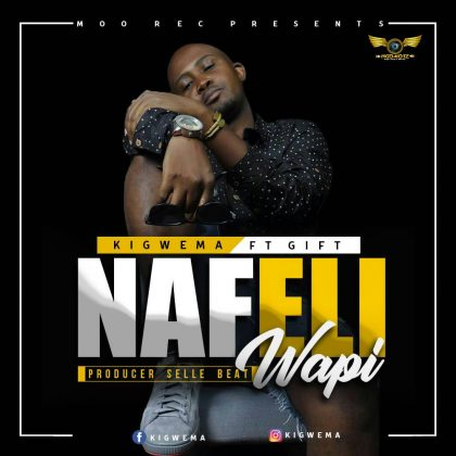 Download Mp3 | Kigwema ft Gift - Nafeli Wapi
