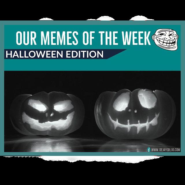 Memes of the Week #44: Halloween Edition - DE JAY'S BLOG