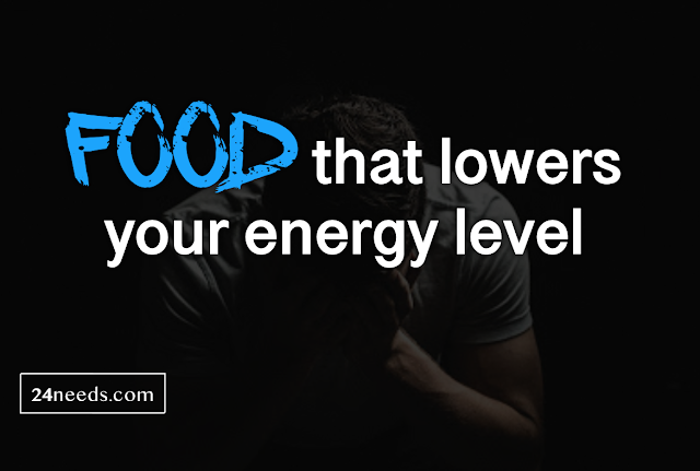 Food that lowers your energy level
