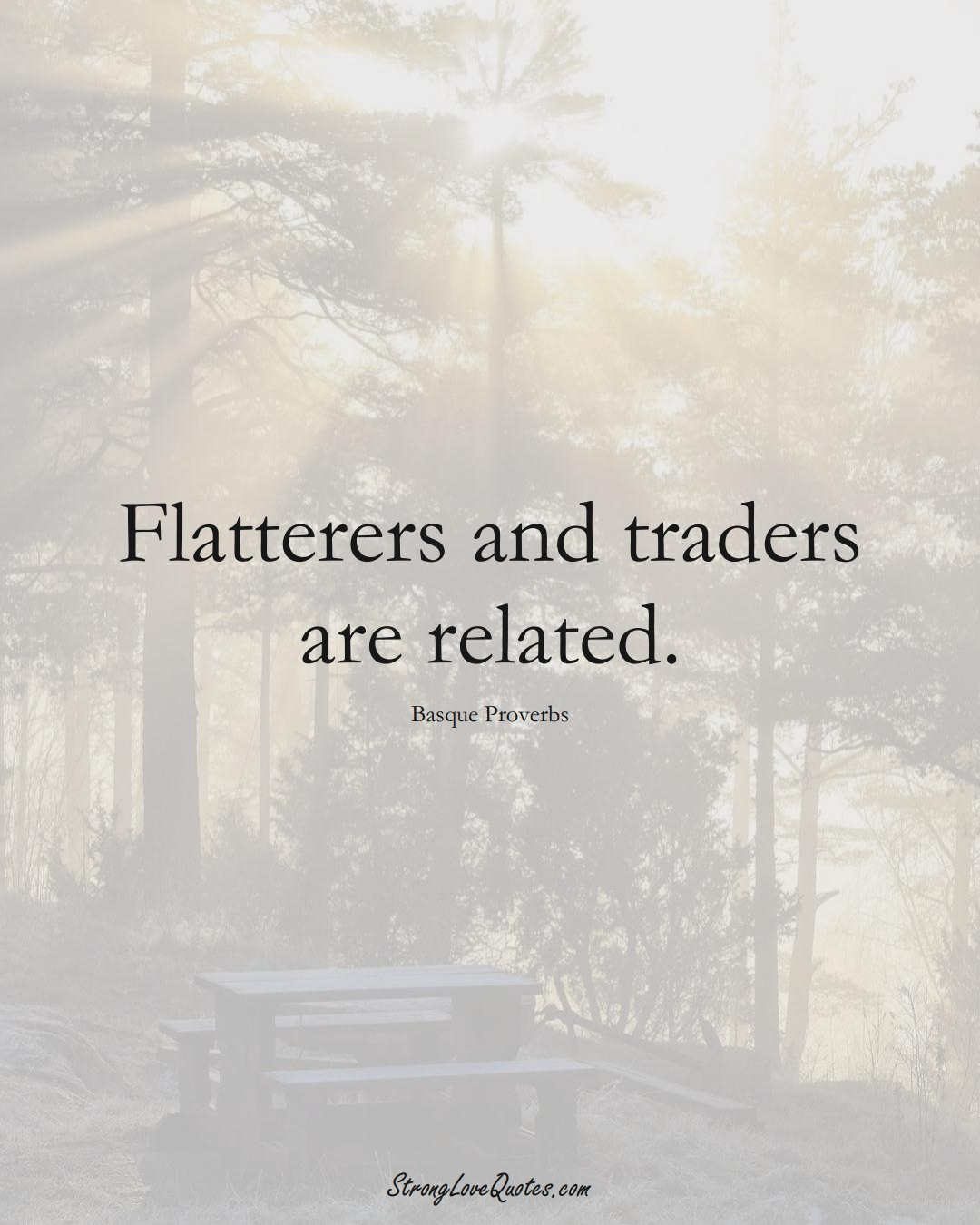Flatterers and traders are related. (Basque Sayings);  #EuropeanSayings