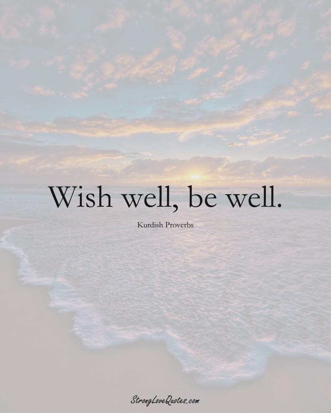 Wish well, be well. (Kurdish Sayings);  #aVarietyofCulturesSayings