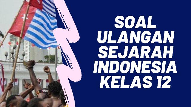 Contoh Soal Ulangan Sejarah Indonesia Kelas 12 Ancaman Disintegrasi Geograph88