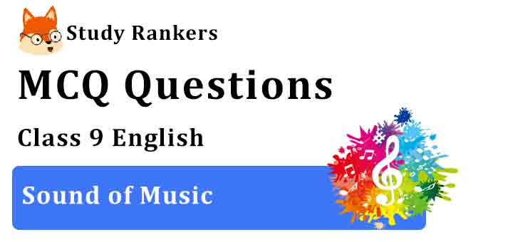 MCQ Questions for Class 9 English Chapter 2 Sound of Music Beehive