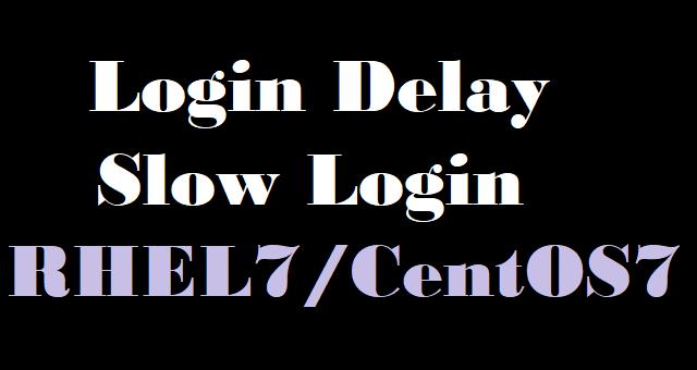 RHEL 7 Slow Login - Delay in SSH login