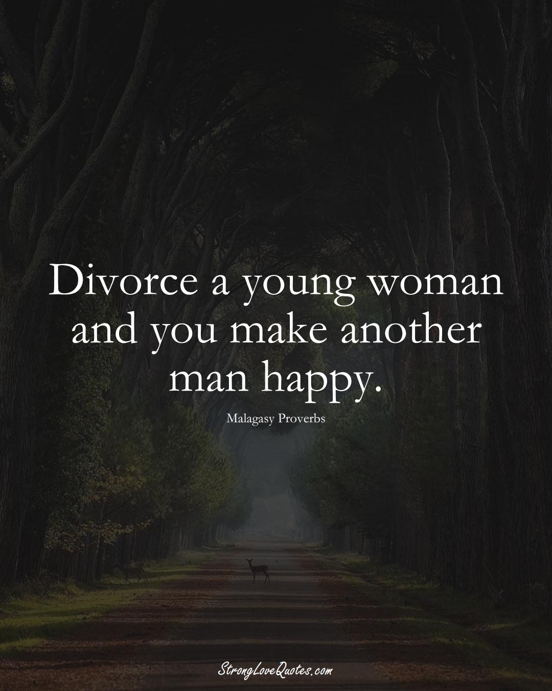 Divorce a young woman and you make another man happy. (Malagasy Sayings);  #AfricanSayings