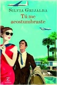 http://lecturasmaite.blogspot.com.es/2013/05/tu-me-acostumbraste-de-silvia-grijalba.html