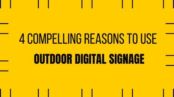 4 Compelling reasons to Use Outdoor Digital Signage Ads
